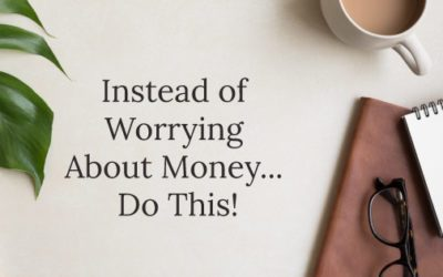 Instead of Worrying About Money… Do This